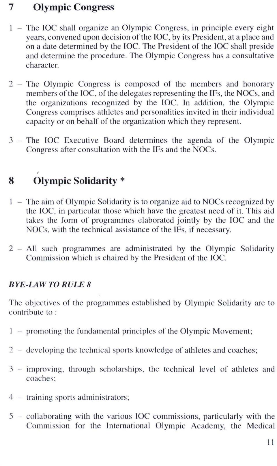 2 - The Olympic Congress is composed of the members and honorary members of the IOC, of the delegates representing the IFs, the NOCs, and the organizations recognized by the IOC.