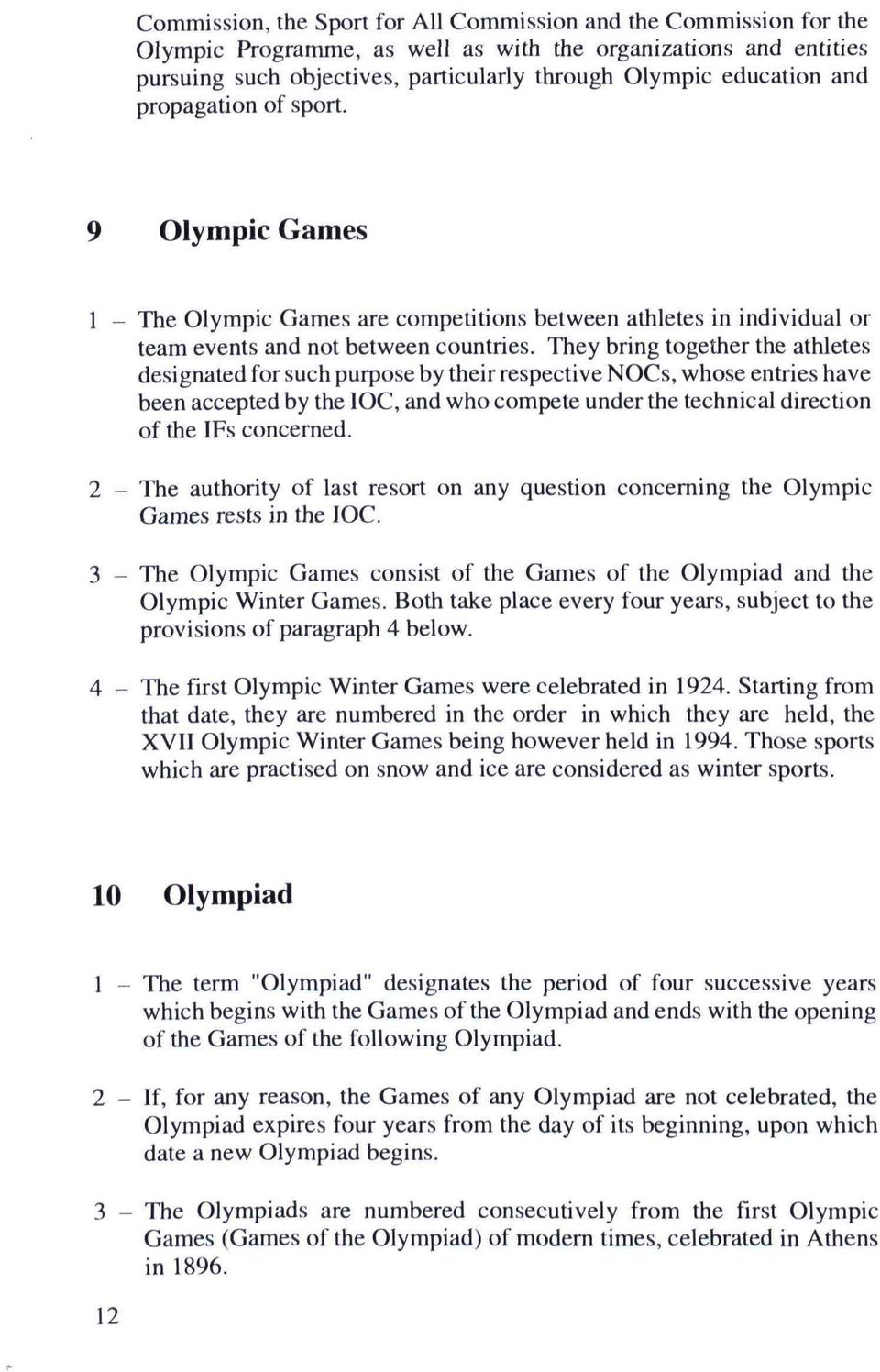 They bring together the athletes designated for such purpose by their respective NOCs, whose entries have been accepted by the IOC, and who compete under the technical direction of the IFs concerned.