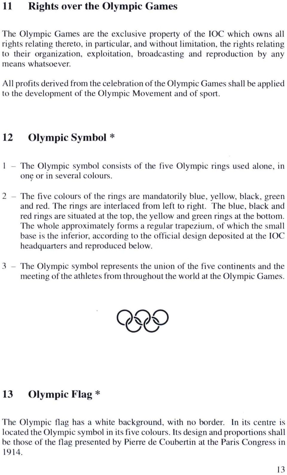 All profits derived from the celebration of the Olympic Games shall be applied to the development of the Olympic Movement and of sport.
