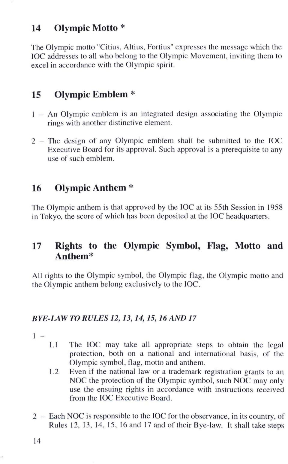 2 - The design of any Olympic emblem shall be submitted to the IOC Executive Board for its approval. Such approval is a prerequisite to any use of such emblem.