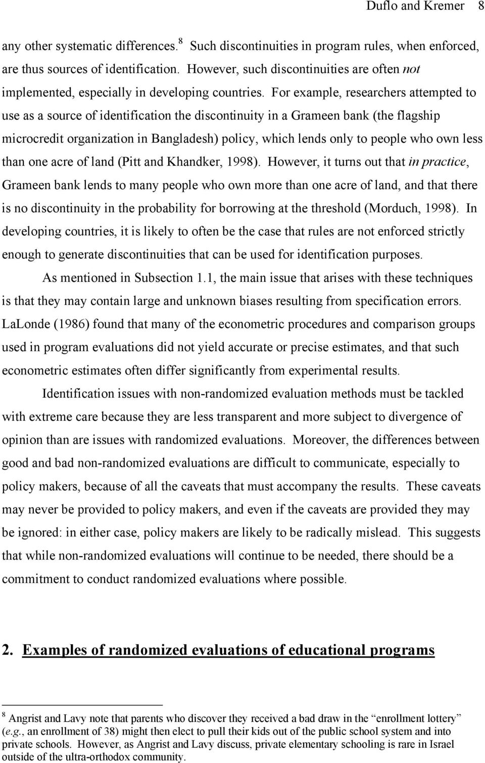 For example, researchers attempted to use as a source of identification the discontinuity in a Grameen bank (the flagship microcredit organization in Bangladesh) policy, which lends only to people