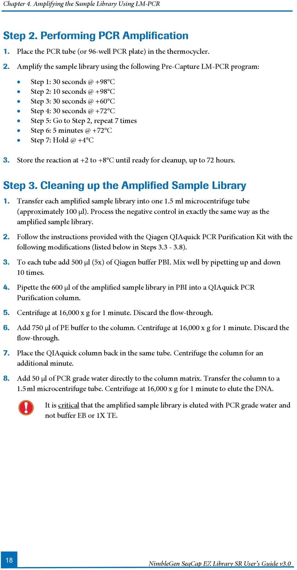 Amplify the sample library using the following Pre-Capture LM-PCR program: Step 1: 30 seconds @ +98 C Step 2: 10 seconds @ +98 C Step 3: 30 seconds @ +60 C Step 4: 30 seconds @ +72 C Step 5: Go to