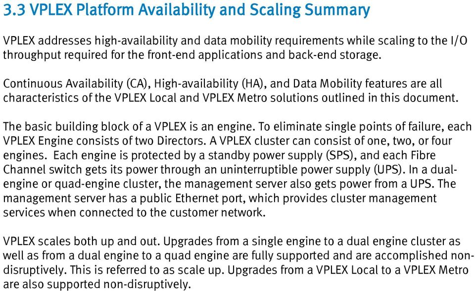 The basic building block of a VPLEX is an engine. To eliminate single points of failure, each VPLEX Engine consists of two Directors. A VPLEX cluster can consist of one, two, or four engines.