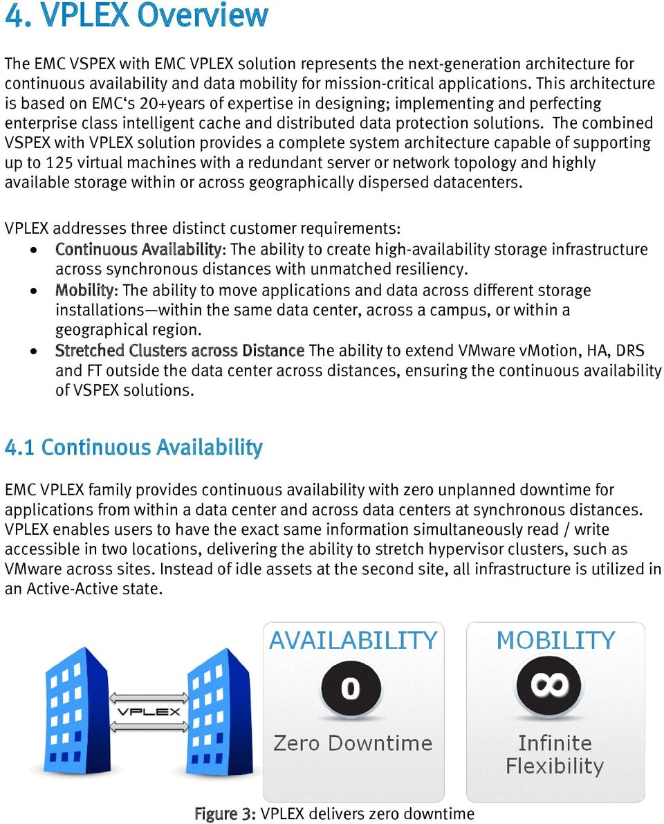 The combined VSPEX with VPLEX solution provides a complete system architecture capable of supporting up to 125 virtual machines with a redundant server or network topology and highly available