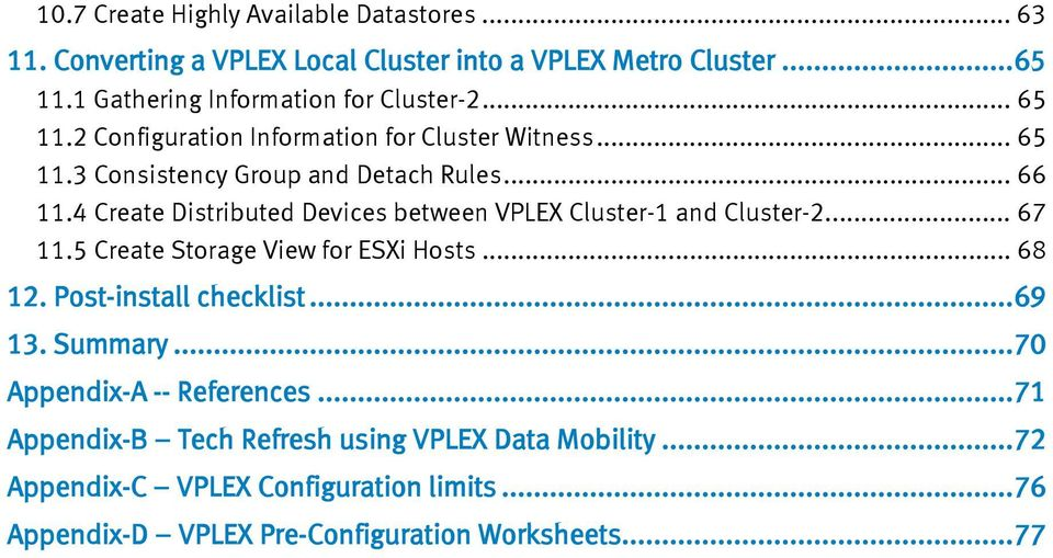 4 Create Distributed Devices between VPLEX Cluster-1 and Cluster-2.... 67 11.5 Create Storage View for ESXi Hosts... 68 12. Post-install checklist... 69 13.
