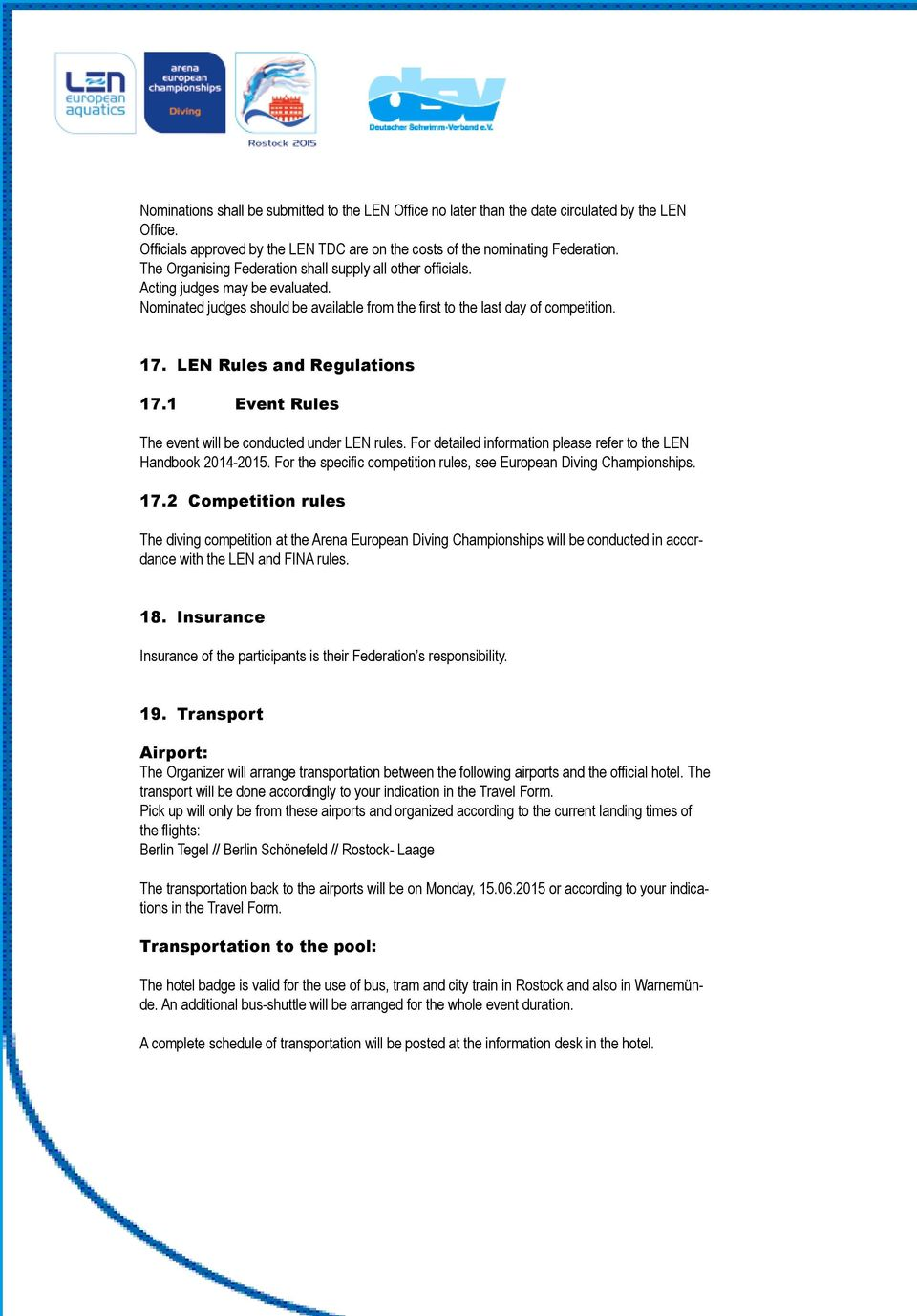 LEN Rules and Regulations 17.1 Event Rules The event will be conducted under LEN rules. For detailed information please refer to the LEN Handbook 2014-2015.