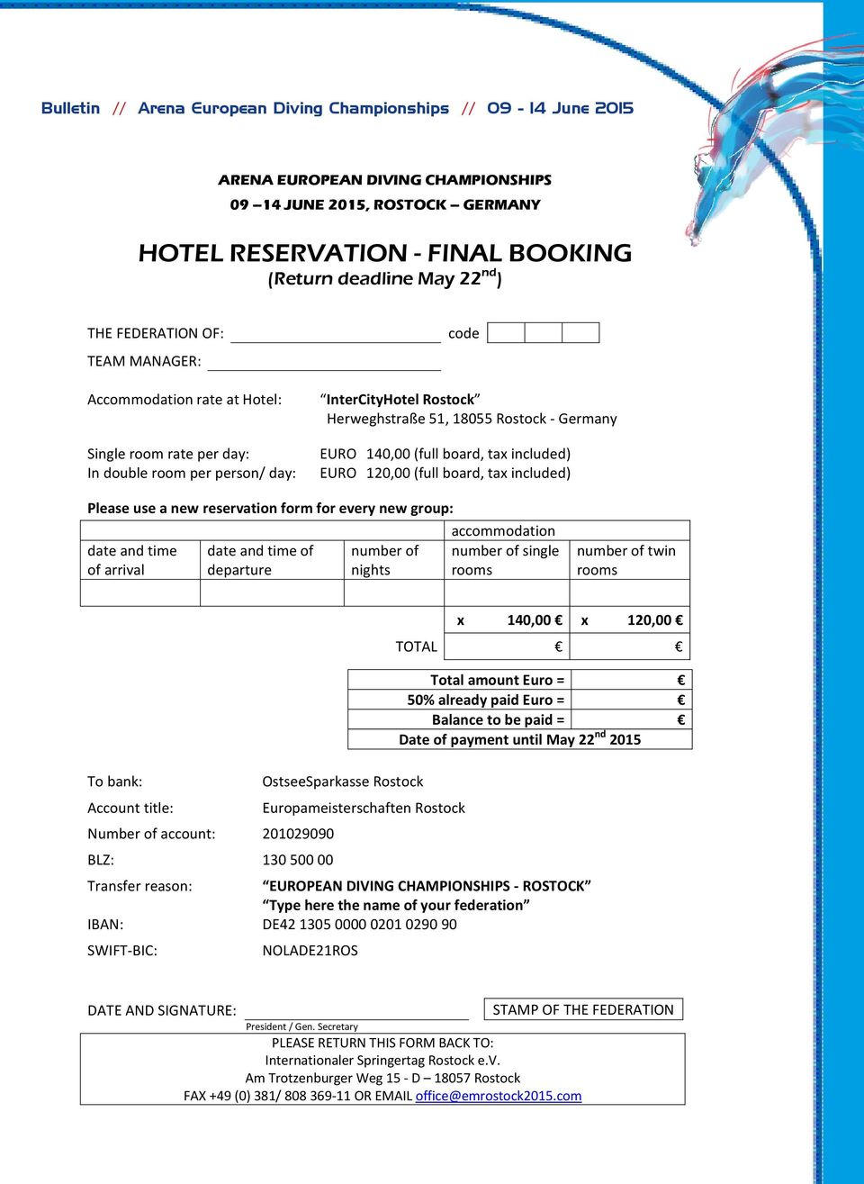 140,00 (full board, tax included) EURO 120,00 (full board, tax included) Please use a new reservation form for every new group: date and time of arrival date and time of departure number of nights