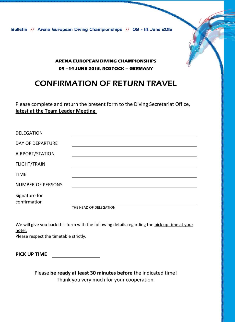 DELEGATION DAY OF DEPARTURE AIRPORT/STATION FLIGHT/TRAIN TIME NUMBER OF PERSONS Signature for confirmation THE HEAD OF DELEGATION We will give you back this form with