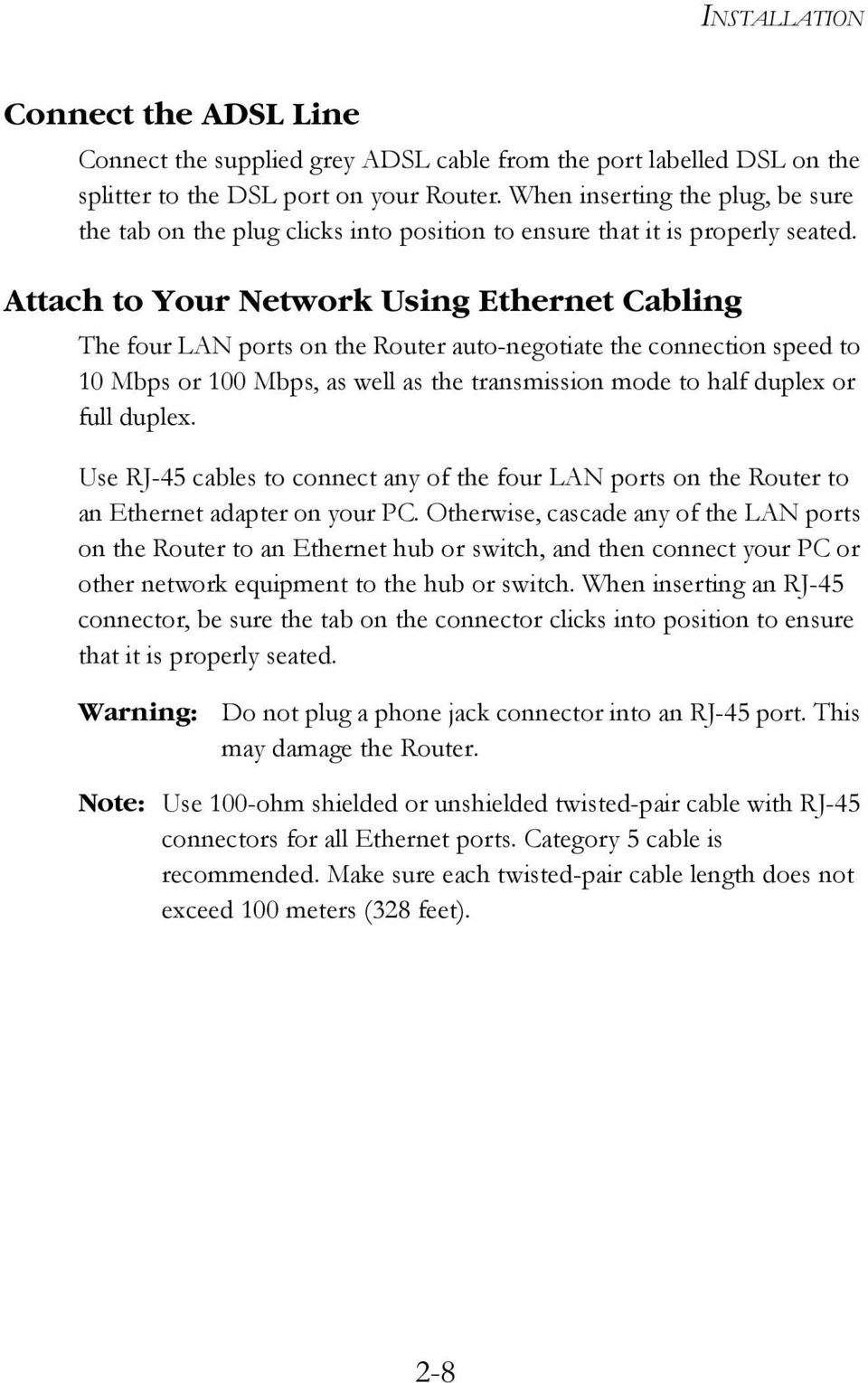 Attach to Your Network Using Ethernet Cabling The four LAN ports on the Router auto-negotiate the connection speed to 10 Mbps or 100 Mbps, as well as the transmission mode to half duplex or full