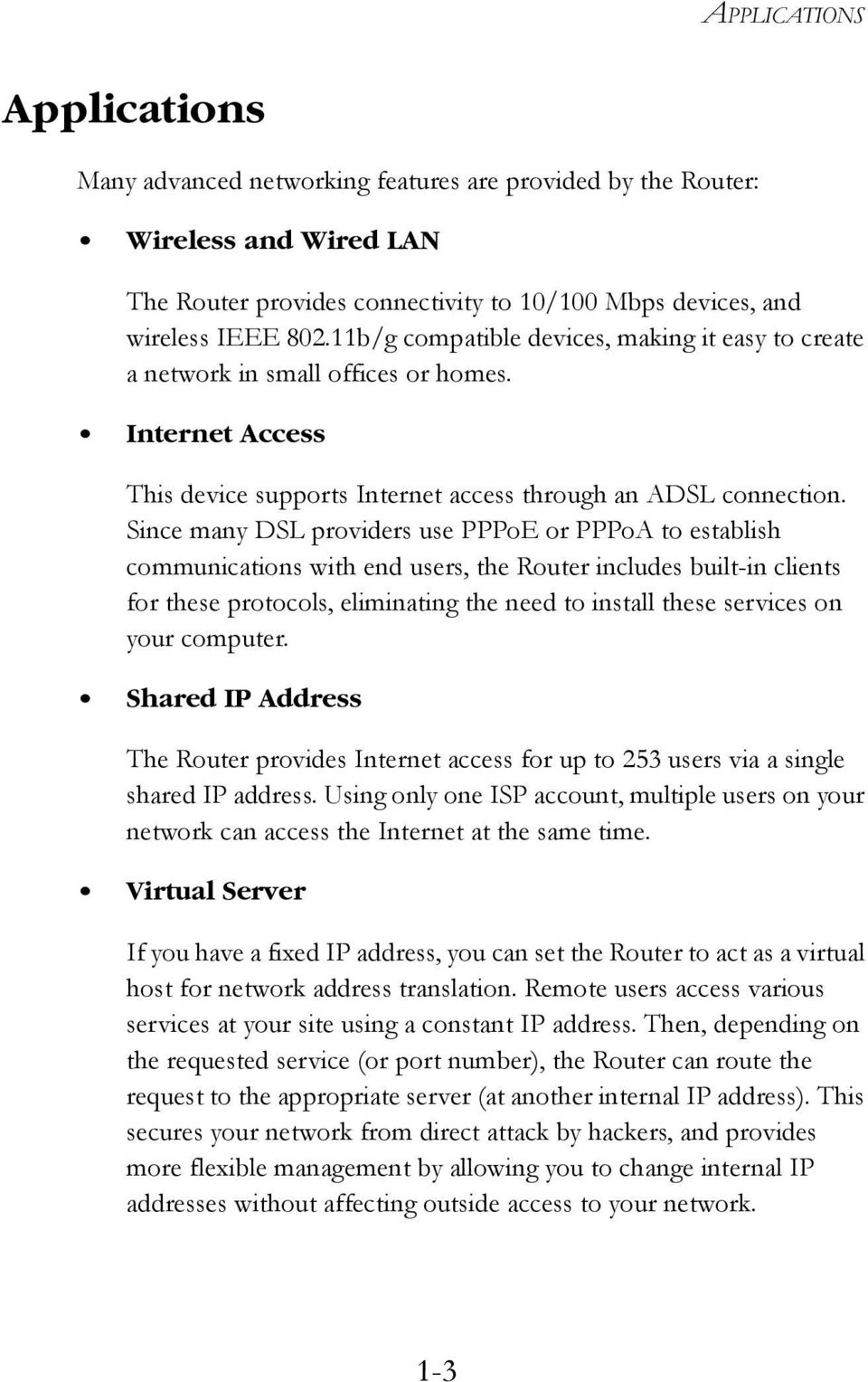 Since many DSL providers use PPPoE or PPPoA to establish communications with end users, the Router includes built-in clients for these protocols, eliminating the need to install these services on