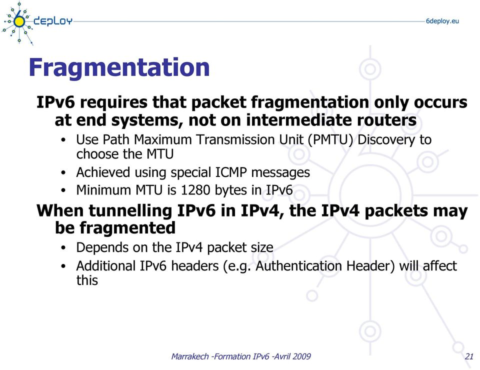 ICMP messages Minimum MTU is 1280 bytes in IPv6 When tunnelling IPv6 in IPv4, the IPv4 packets may be