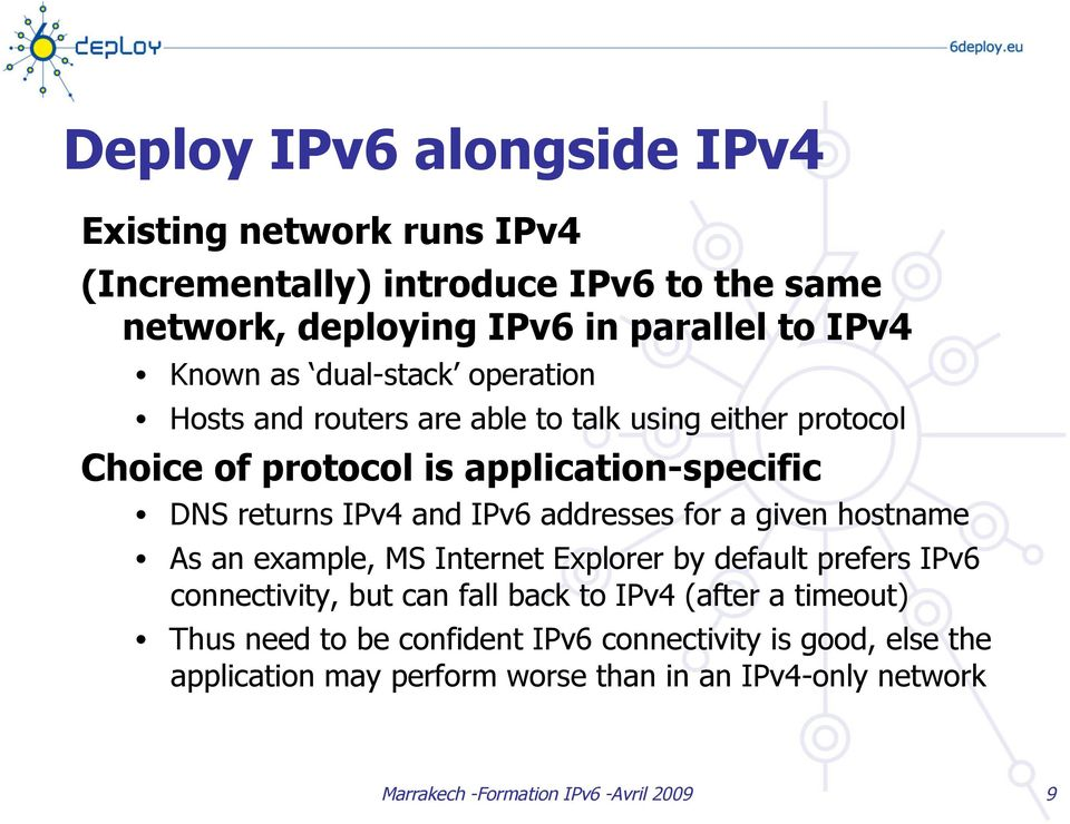 IPv4 and IPv6 addresses for a given hostname As an example, MS Internet Explorer by default prefers IPv6 connectivity, but can fall back to