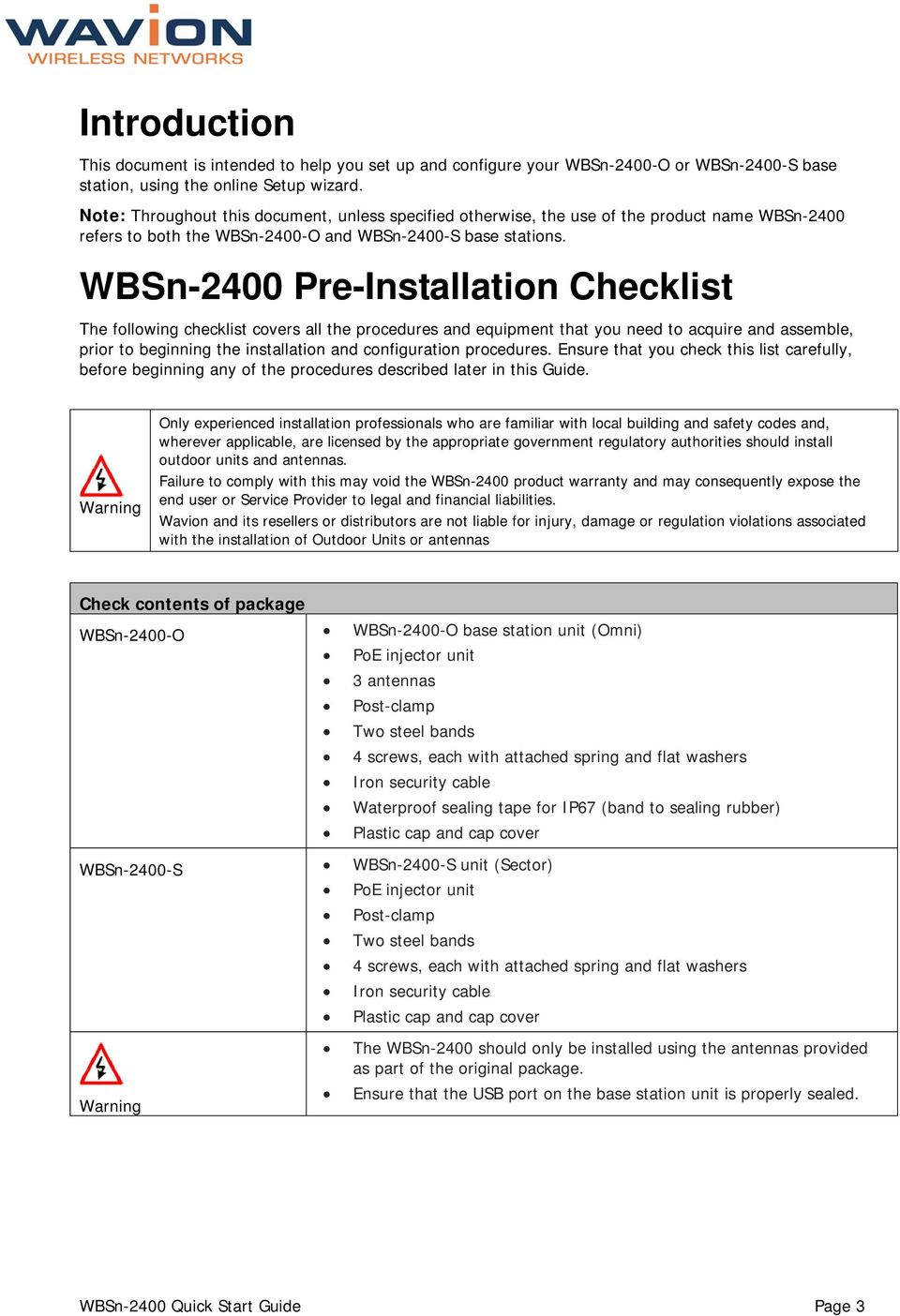WBSn-2400 Pre-Installation Checklist The following checklist covers all the procedures and equipment that you need to acquire and assemble, prior to beginning the installation and configuration