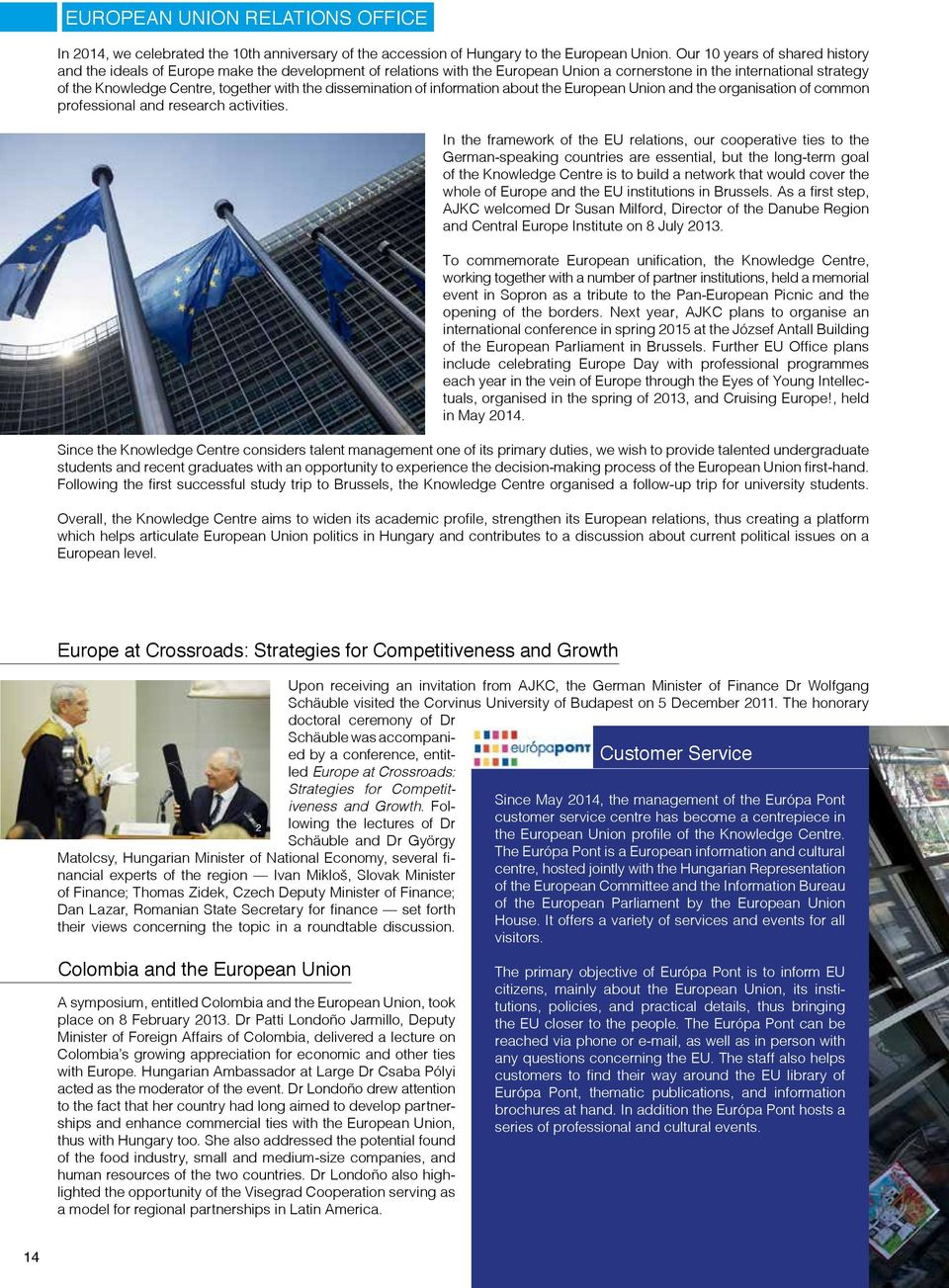 the dissemination of information about the European Union and the organisation of common professional and research activities.