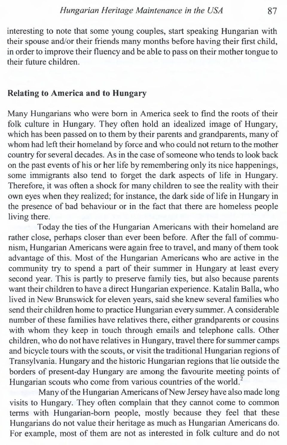 Relating to America and to Hungary Many Hungarians who were bom in America seek to find the roots of their folk culture in Hungary.