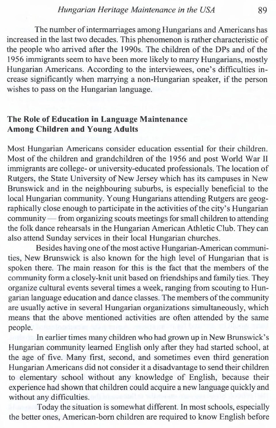 The children of the DPs and of the 1956 immigrants seem to have been more likely to marry Hungarians, mostly Hungarian Americans.