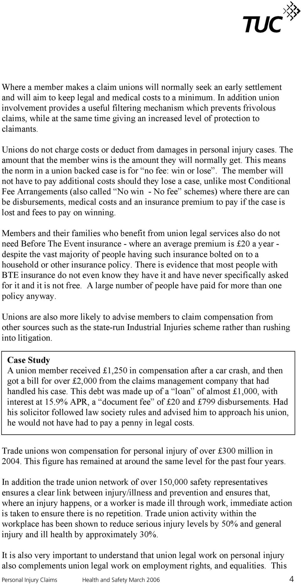 Unions do not charge costs or deduct from damages in personal injury cases. The amount that the member wins is the amount they will normally get.