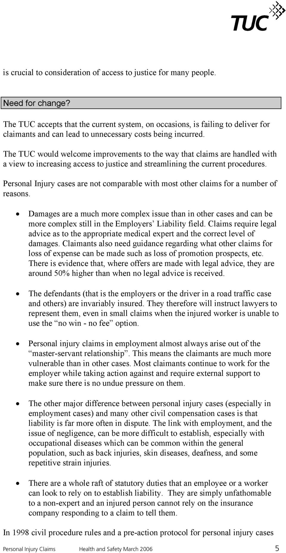 The TUC would welcome improvements to the way that claims are handled with a view to increasing access to justice and streamlining the current procedures.