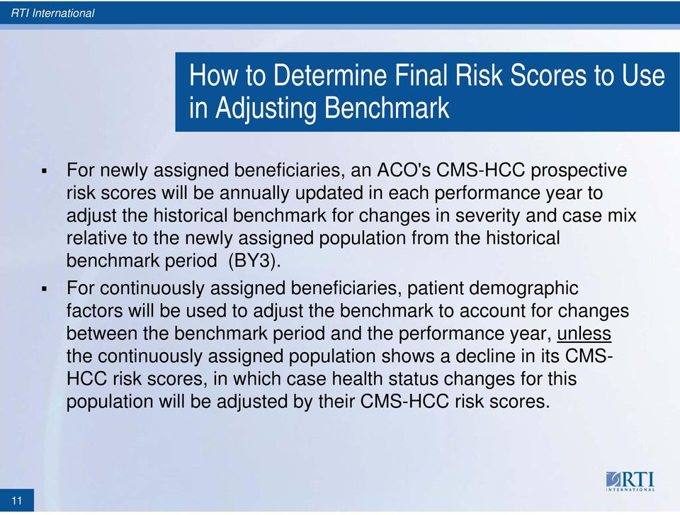 For continuously assigned beneficiaries, patient demographic factors will be used to adjust the benchmark to account for changes between the benchmark period and the performance