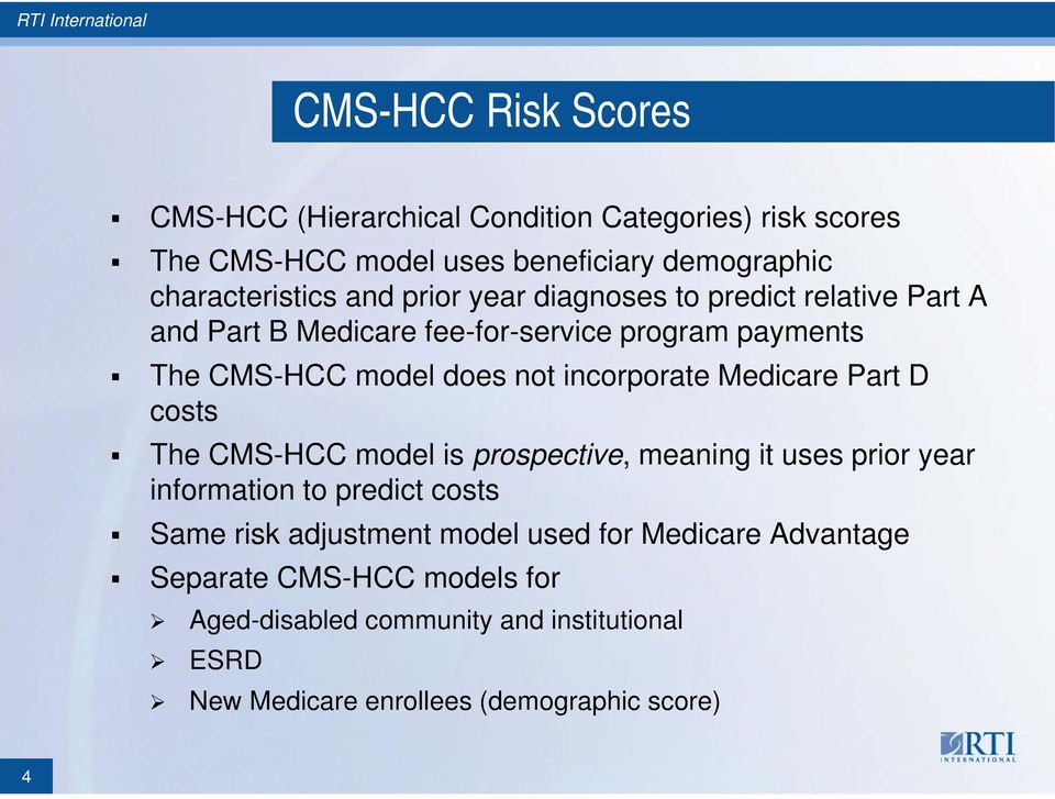Medicare Part D costs The CMS-HCC model is prospective, meaning it uses prior year information to predict costs Same risk adjustment model