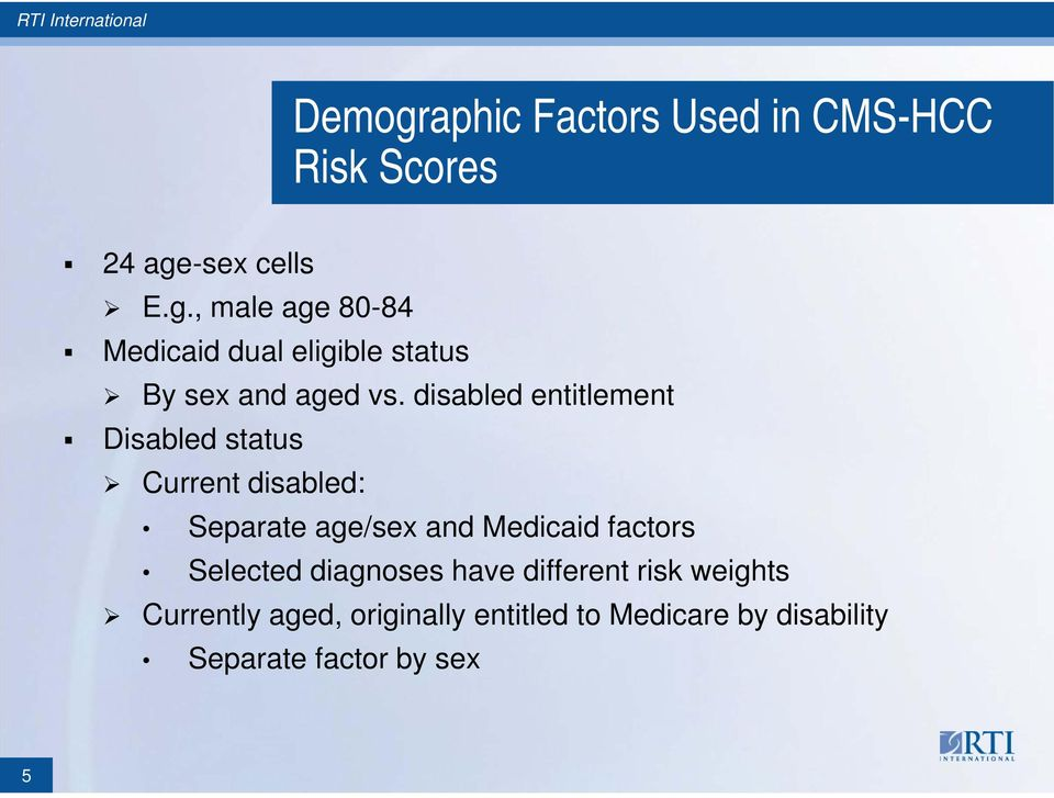 factors Selected diagnoses have different risk weights Currently aged, originally entitled