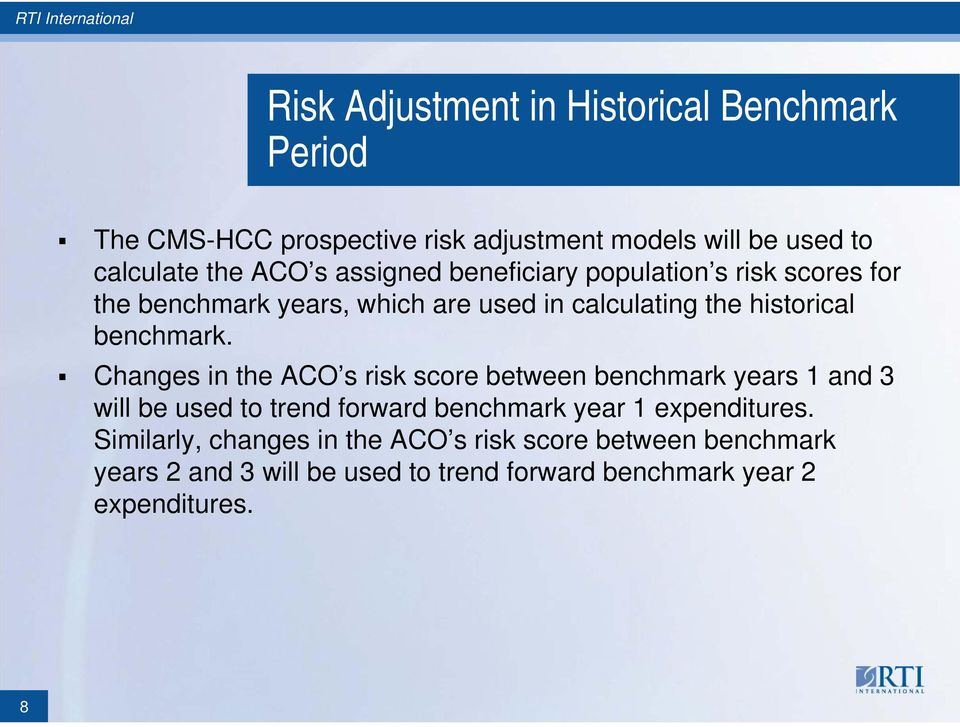 Changes in the ACO s risk score between benchmark years 1 and 3 will be used to trend forward benchmark year 1 expenditures.