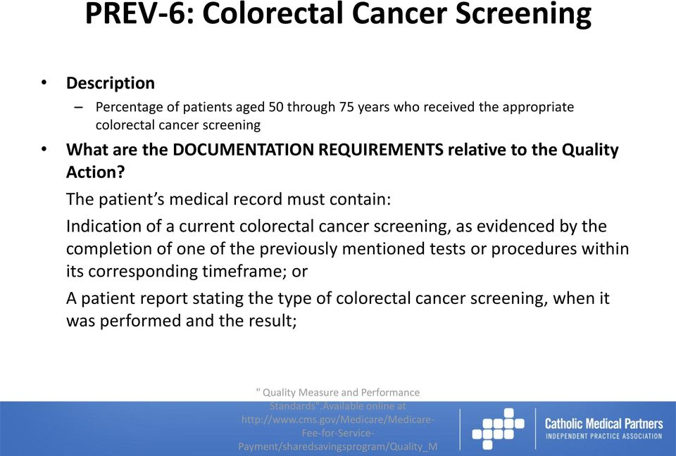 The patient s medical record must contain: Indication of a current colorectal cancer screening, as evidenced by the completion of one of the previously mentioned tests or