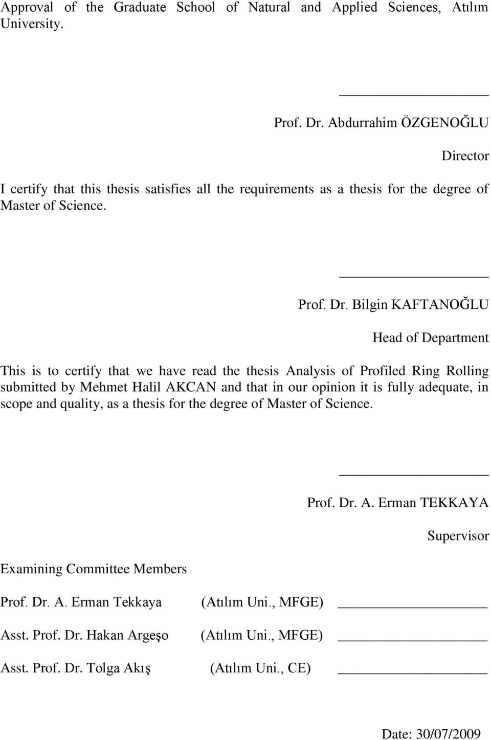 Bilgin KAFTANOĞLU Head of Department This is to certify that we have read the thesis Analysis of Profiled Ring Rolling submitted by Mehmet Halil AKCAN and that in our opinion it is