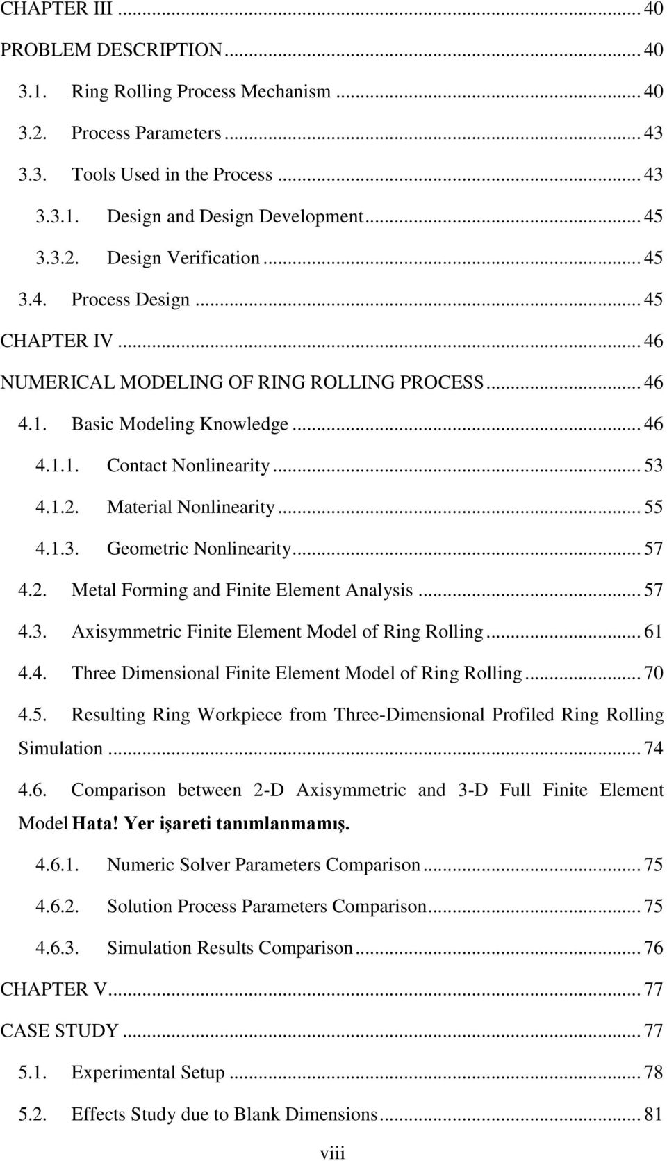 .. 55 4.1.3. Geometric Nonlinearity... 57 4.2. Metal Forming and Finite Element Analysis... 57 4.3. Axisymmetric Finite Element Model of Ring Rolling... 61 4.4. Three Dimensional Finite Element Model of Ring Rolling.