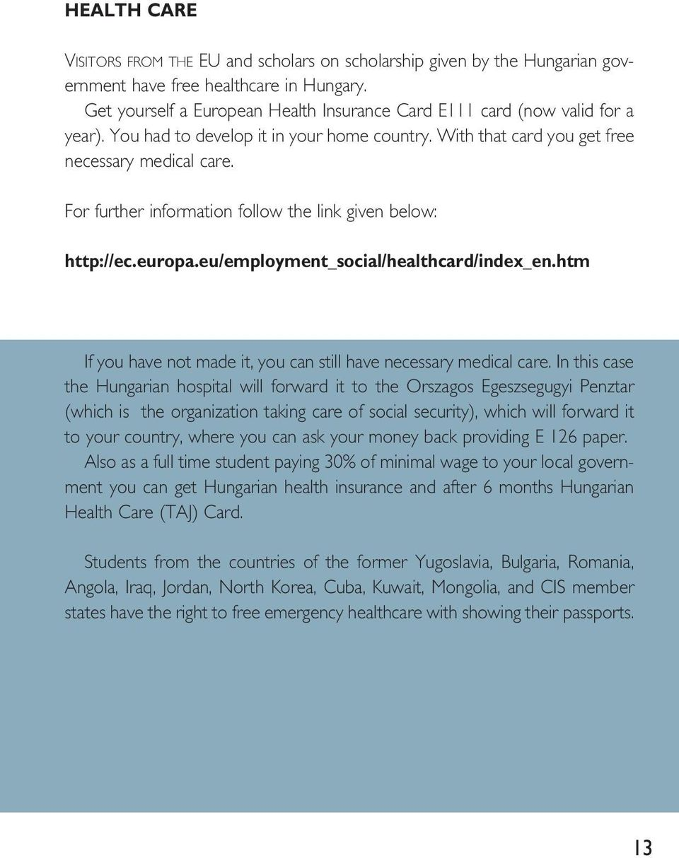 For further information follow the link given below: http://ec.europa.eu/employment_social/healthcard/index_en.htm If you have not made it, you can still have necessary medical care.