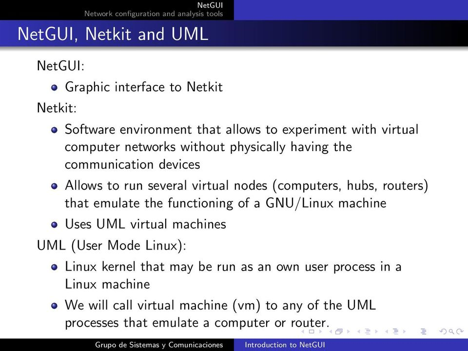 routers) that emulate the functioning of a GNU/Linux machine Uses UML virtual machines UML (User Mode Linux): Linux kernel that may