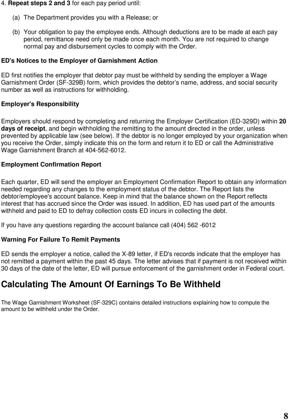 ED's Notices to the Employer of Garnishment Action ED first notifies the employer that debtor pay must be withheld by sending the employer a Wage Garnishment Order (SF-329B) form, which provides the
