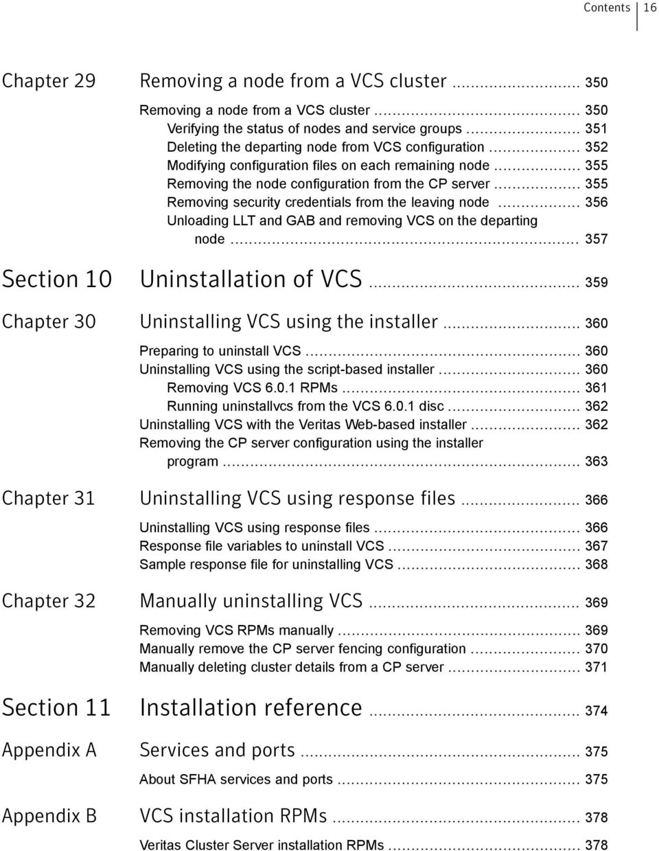 .. 355 Removing security credentials from the leaving node... 356 Unloading LLT and GAB and removing VCS on the departing node... 357 Section 10 Uninstallation of VCS.