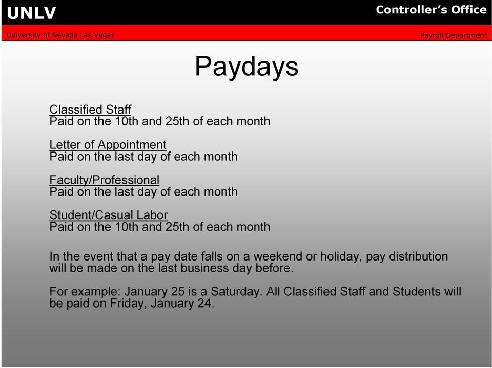 month In the event that a pay date falls on a weekend or holiday, pay distribution will be made on the last business
