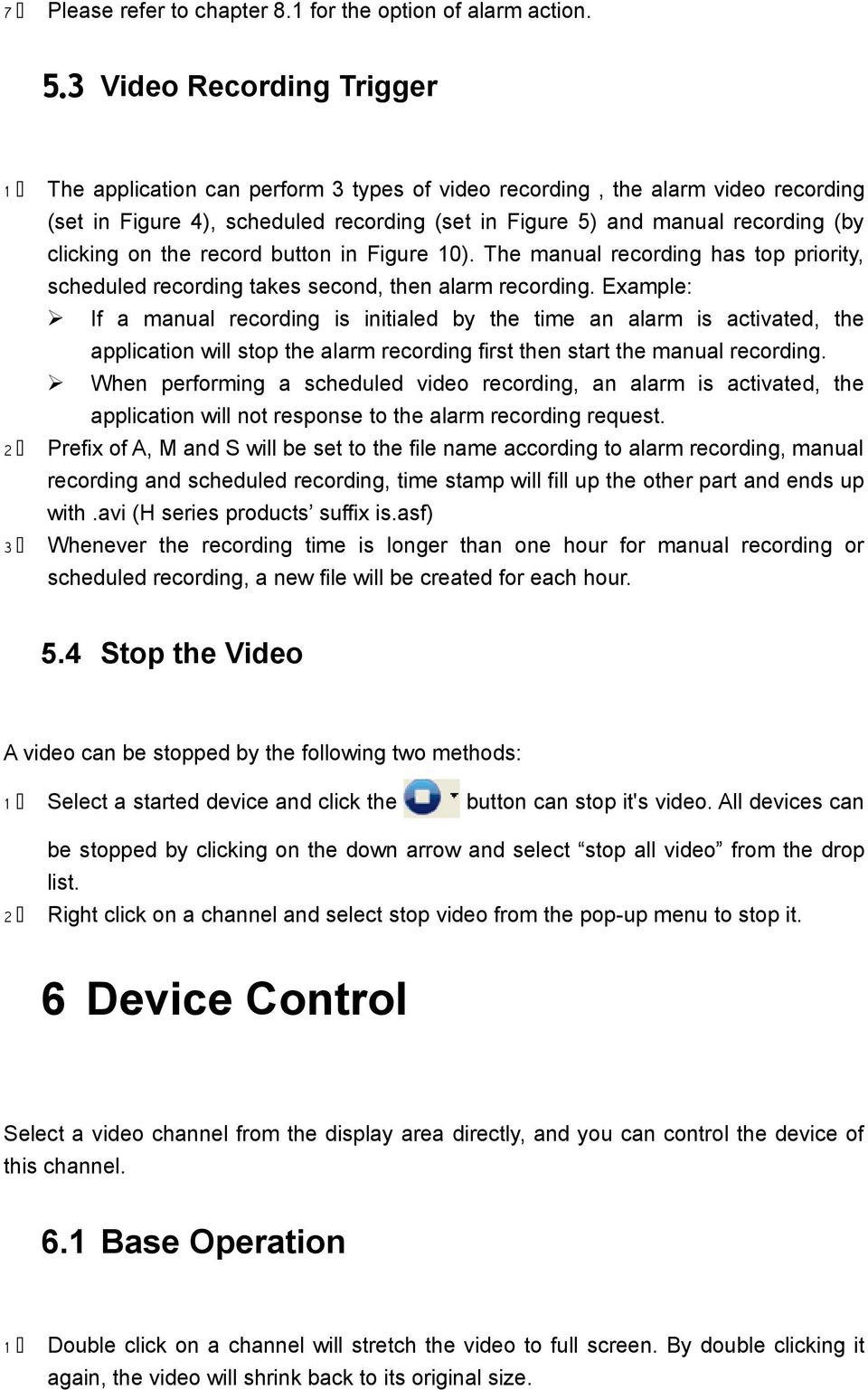 clicking on the record button in Figure 10). The manual recording has top priority, scheduled recording takes second, then alarm recording.