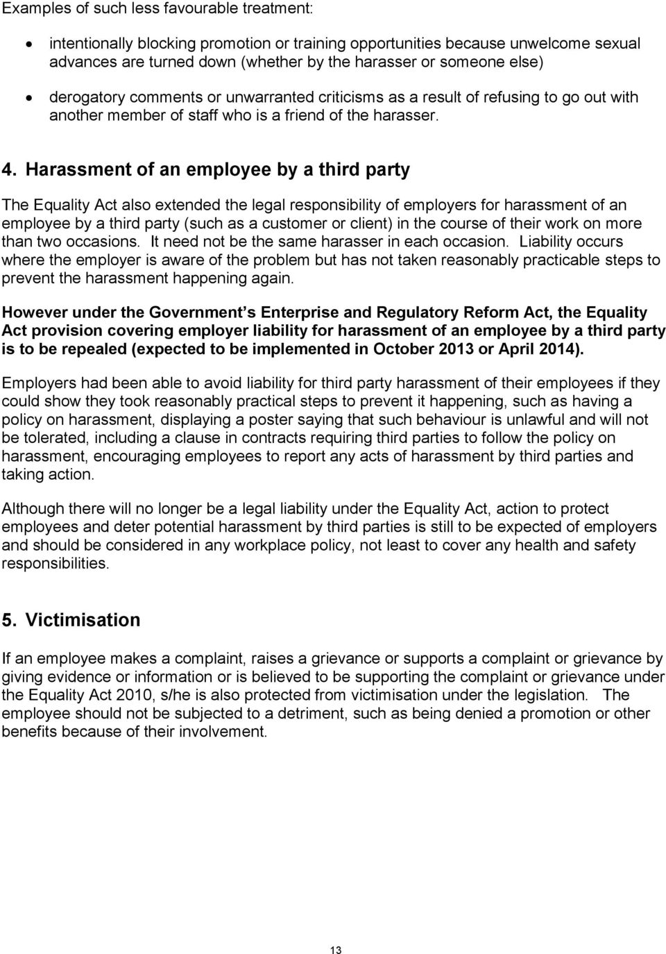 Harassment of an employee by a third party The Equality Act also extended the legal responsibility of employers for harassment of an employee by a third party (such as a customer or client) in the