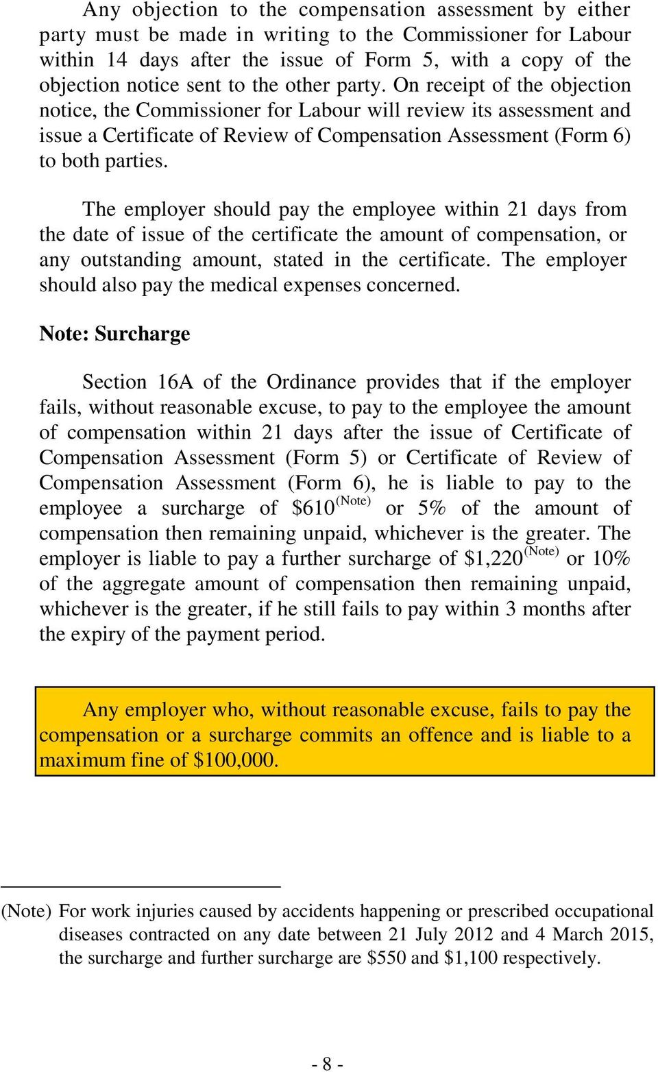 The employer should pay the employee within 21 days from the date of issue of the certificate the amount of compensation, or any outstanding amount, stated in the certificate.