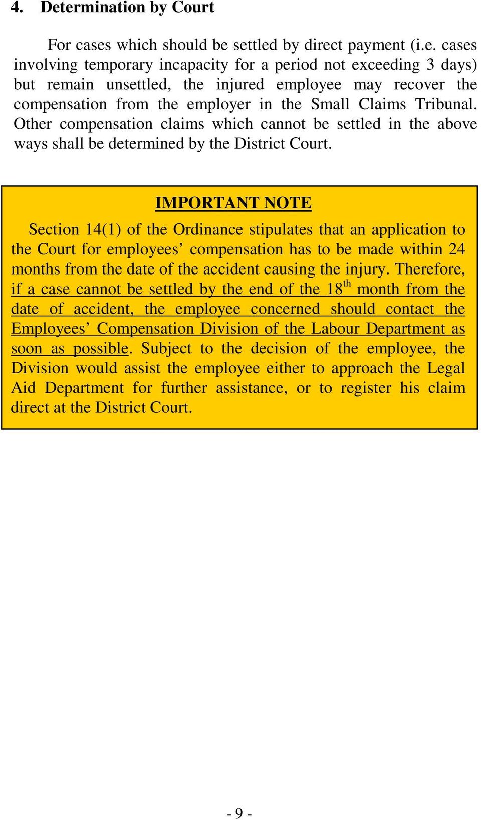 IMPORTANT NOTE Section 14(1) of the Ordinance stipulates that an application to the Court for employees compensation has to be made within 24 months from the date of the accident causing the injury.