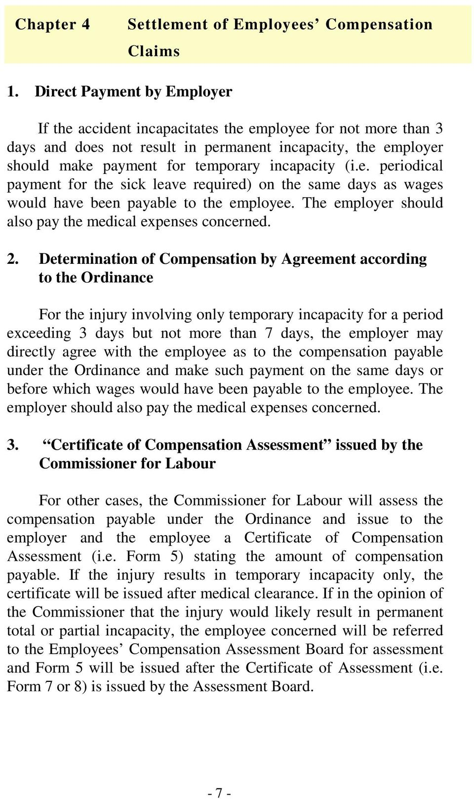 (i.e. periodical payment for the sick leave required) on the same days as wages would have been payable to the employee. The employer should also pay the medical expenses concerned. 2.