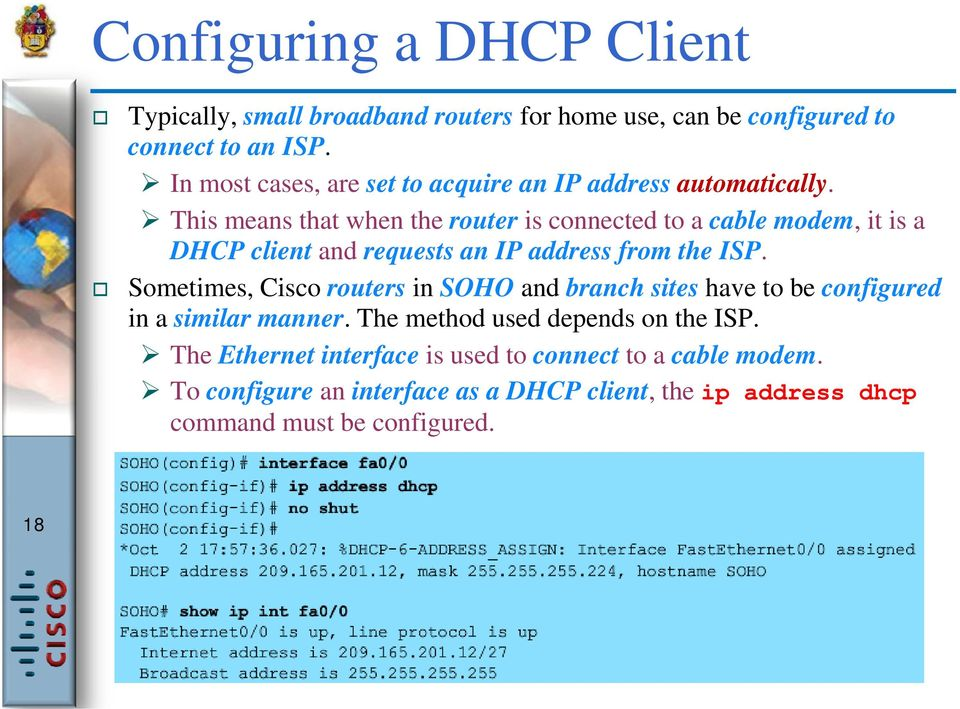 This means that when the router is connected to a cable modem, it is a DHCP client and requests an IP address from the ISP.
