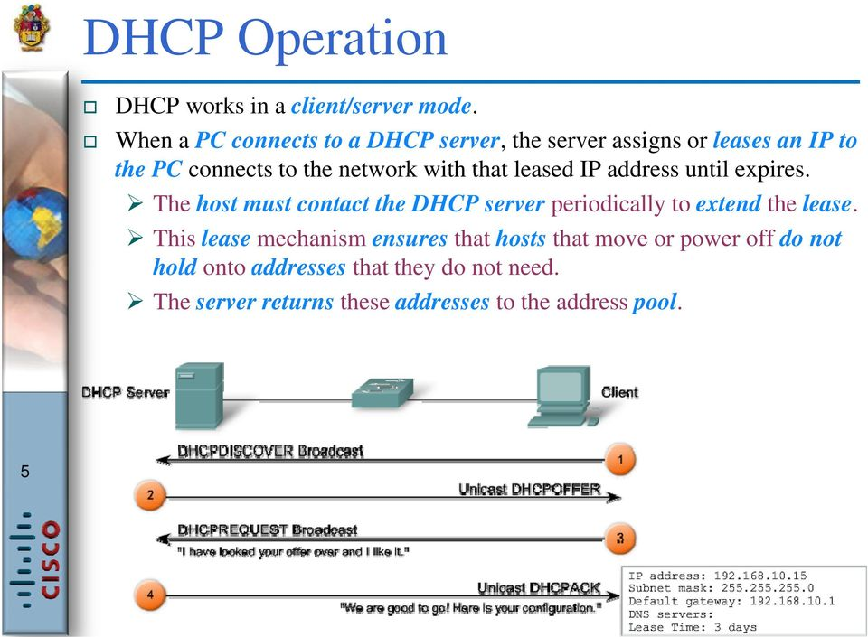 that leased IP address until expires. The host must contact the DHCP server periodically to extend the lease.