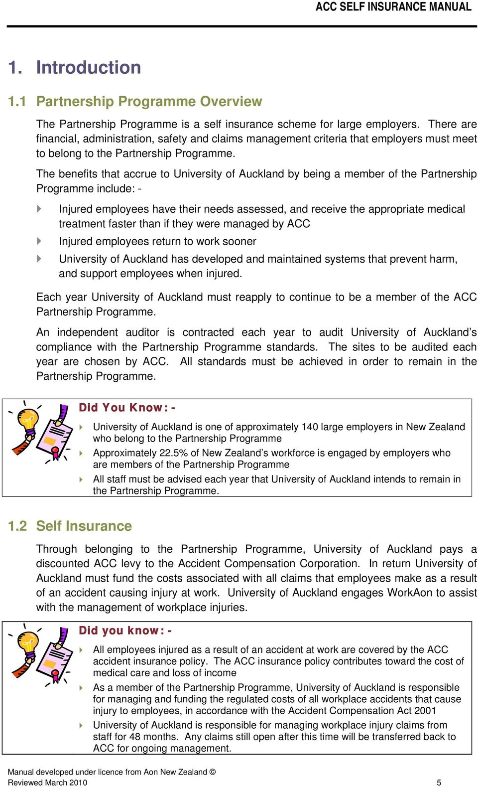 The benefits that accrue to University of Auckland by being a member of the Partnership Programme include: - Injured employees have their needs assessed, and receive the appropriate medical treatment