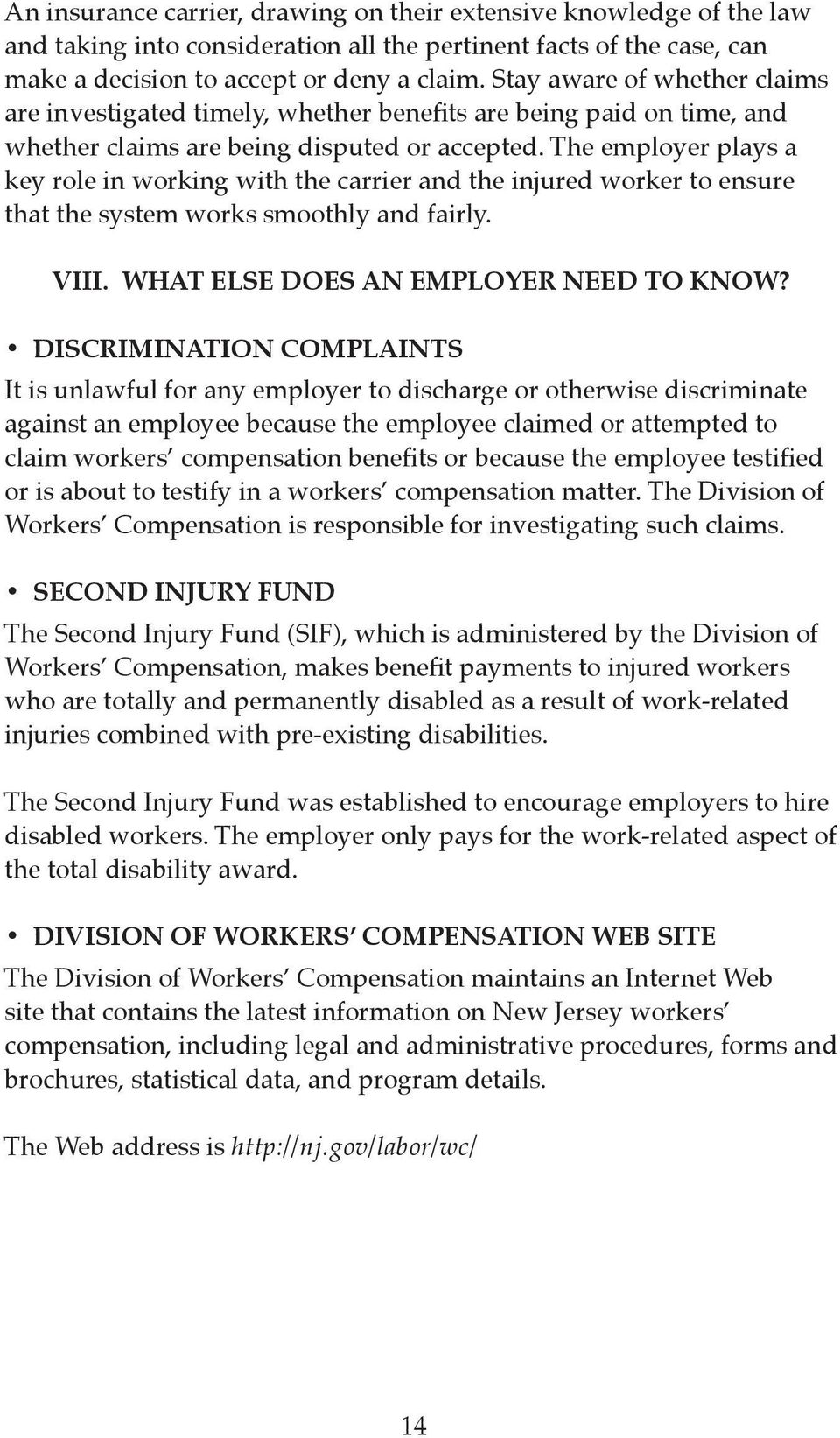 The employer plays a key role in working with the carrier and the injured worker to ensure that the system works smoothly and fairly. VIII. WHAT ELSE DOES AN EMPLOYER NEED TO KNOW?