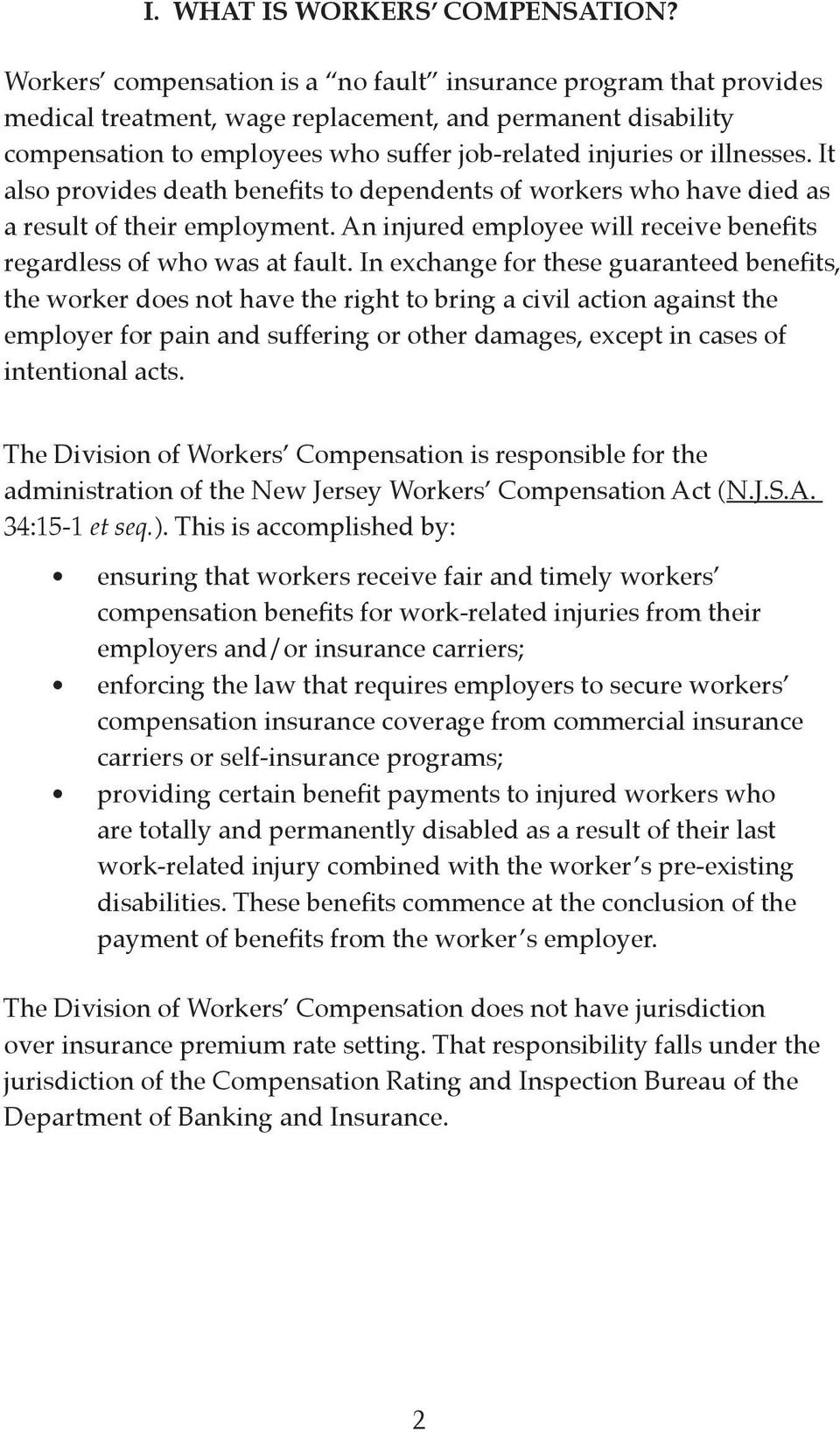 It also provides death benefits to dependents of workers who have died as a result of their employment. An injured employee will receive benefits regardless of who was at fault.