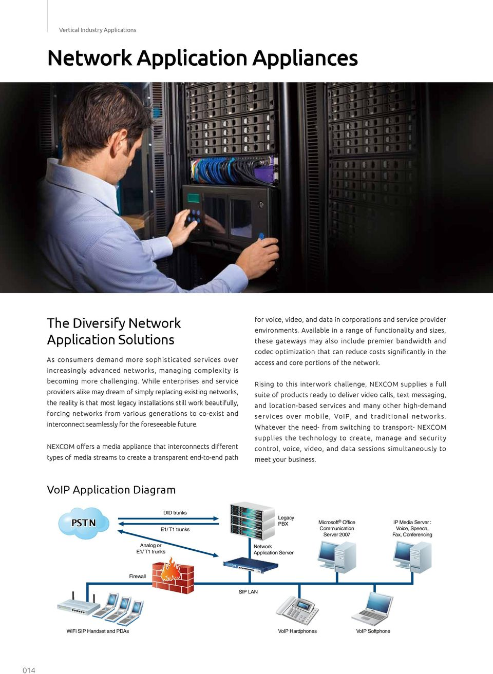 While enterprises and service providers alike may dream of simply replacing existing networks, the reality is that most legacy installations still work beautifully, forcing networks from various