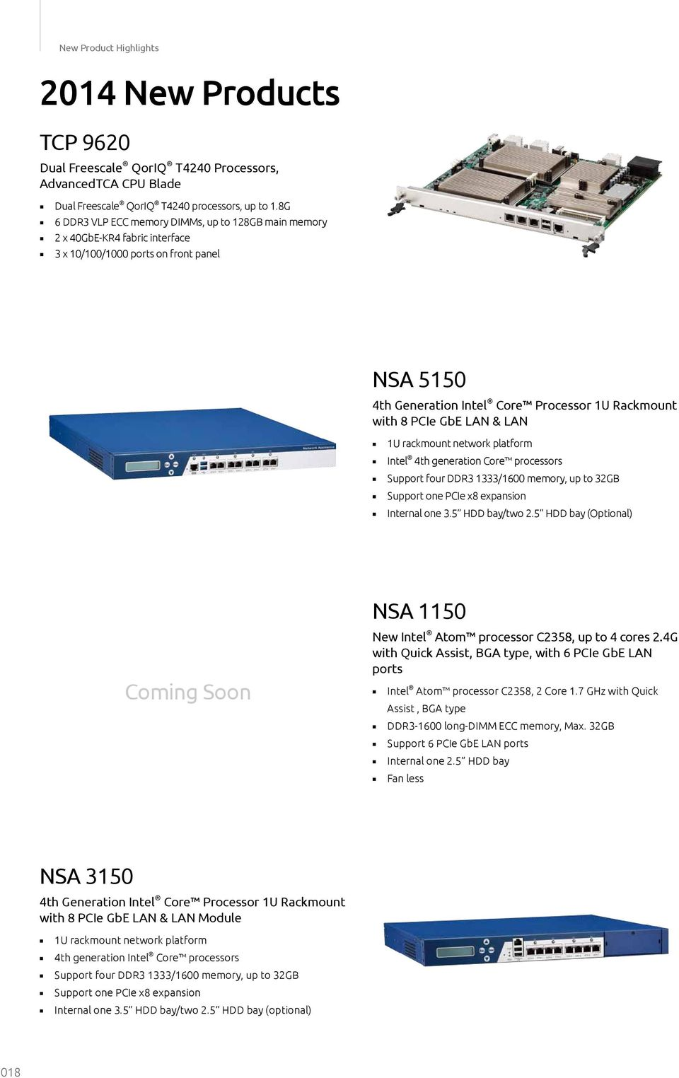 LAN & LAN 1U rackmount network platform Intel 4th generation Core processors Support four DDR3 1333/1600 memory, up to 32GB Support one PCIe x8 expansion Internal one 3.5 HDD bay/two 2.