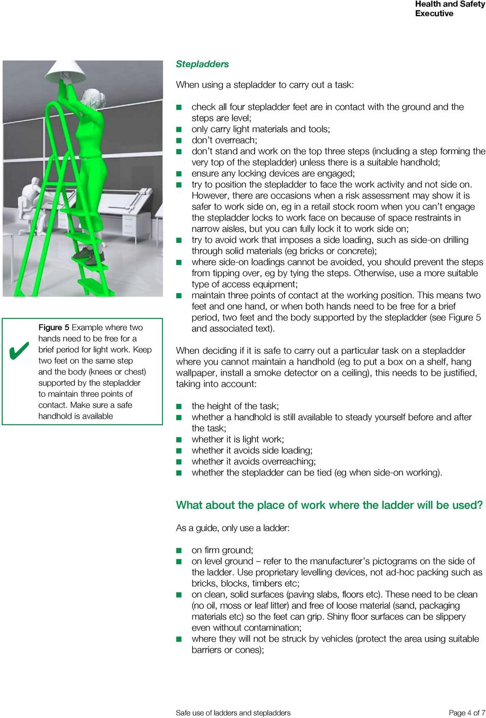 Make sure a safe handhold is available Stepladders When using a stepladder to carry out a task: check all four stepladder feet are in contact with the ground and the steps are level; only carry light