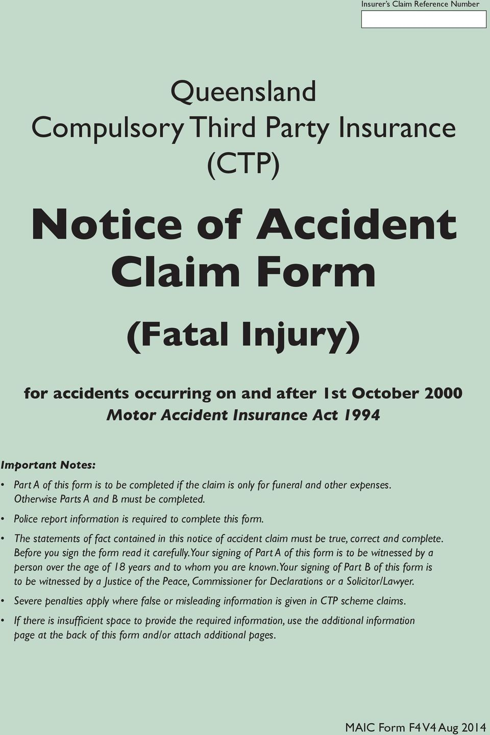 Police report information is required to complete this form. The statements of fact contained in this notice of accident claim must be true, correct and complete.