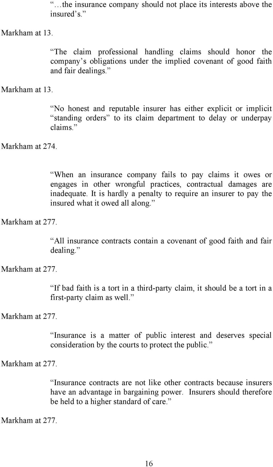 No honest and reputable insurer has either explicit or implicit standing orders to its claim department to delay or underpay claims. Markham at 277.