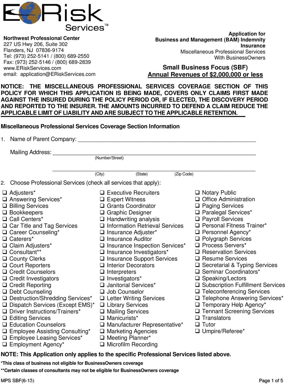 com Application for Business and Management (BAM) Indemnity Insurance Miscellaneous Professional Services With BusinessOwners Small Business Focus (SBF) Annual Revenues of $2,000,000 or less NOTICE: